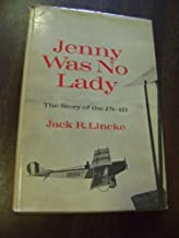 Jenny was no lady;: The story of the JN-4D, by Jack R Lincke (1970-05-03)