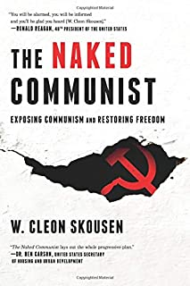 The Naked Communist: Exposing Communism and Restoring Freedom (Freedom in America) (Volume 2)