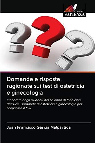 Domande e risposte ragionate sui test di ostetricia e ginecologia: elaborato dagli studenti del 6° anno di Medicina dell'Uex. Domande di ostetricia e ginecologia per preparare il MIR