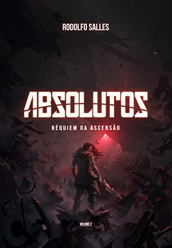 Absolutos: Réquiem da Ascensão | Livro 2 (Saga dos Absolutos | Rodolfo Salles)