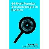 Focus On: 60 Most Popular Businesspeople in Fashion: Gianni Versace, Amancio Ortega, Donatella Versace, Bar Refaeli, François-Henri Pinault, Ralph Lauren, ... Junaid Jamshed, etc. (English Edition)