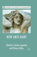 The New Anti-Kant (History of Analytic Philosophy)