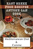 Easy Greek Food Recipes Anyone Can Cook: Mediterranean Diet & Cuisine: Greek Recipes Authentic