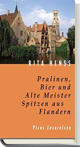 Pralinen, Bier und Alte Meister. Spitzen aus Flandern (Picus Lesereisen)