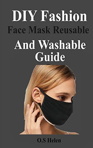 DIY Fashion Face Mask Reusable and Washable Guide: How to Make Surgical, Medical and no  Sew Face Masks with Fabrics