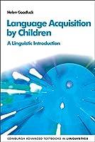 Language Acquisition by Children: A Linguistic Introduction (Edinburgh Advanced Textbooks in Linguistics)