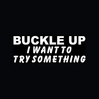 BUCKLE UP I WANT TO TRY SOMETHING Sticker Funny Offroad Vinyl Decal Redneck - Die cut vinyl decal for windows, cars, trucks, tool boxes, laptops, MacBook - virtually any hard, smooth surface