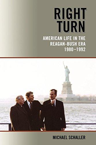 Right Turn: American Life in the Reagan-Bush Era, 1980-1992