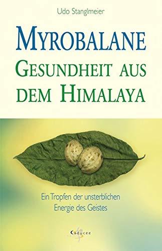 Myrobalane- Gesundheit aus dem Himalaya