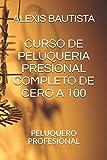 CURSO DE PELUQUERIA PRESIONAL COMPLETO DE CERO A 100: PELUQUERO PROFESIONAL