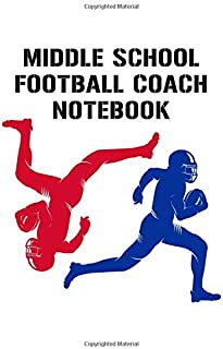 Middle School Football Coach Notebook: Undated 12-Month Calendar, Team Roster, Player Statistics For Football Players And Coaches With Play Design Field Blank Pages