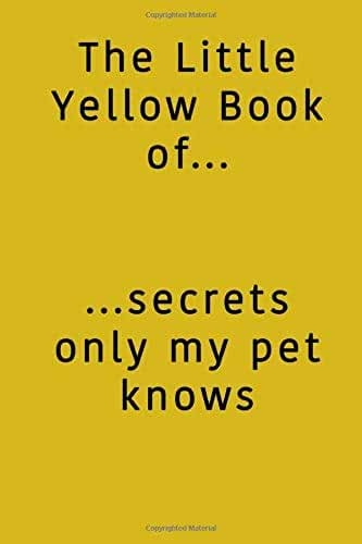 The Little Yellow Book of Secrets Only My Pet Knows
