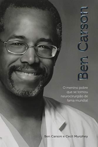 Ben Carson. O Menino Pobre que Se Tornou Neurocirurgião de Fama Mundial