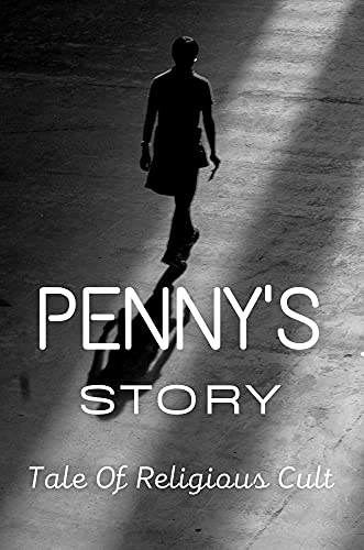 Penny's Story: Tale Of Religious Cult: Facts Of Religious Cult (English Edition)