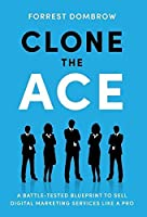 Clone the Ace: A Battle-Tested Blueprint to Sell Digital Marketing Services like a Pro