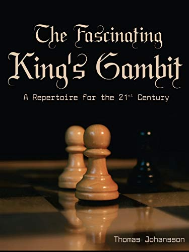 The Fascinating King's Gambit: A Repertoire for the 21st Century