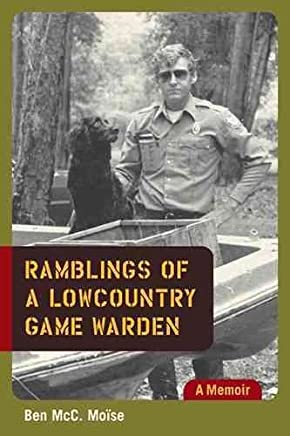 [(Ramblings of a Lowcountry Game Warden : A Memoir)] [By (author) Ben McC. Moise ] published on (March, 2008)