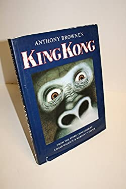 Anthony Browne's King Kong: From the Story Conceived by Edgar Wallace & Merian C. Cooper