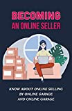 Becoming An Online Seller: Know About Online Selling By Online Garage And Online Garage: Start An Online Business