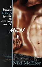 A Black Girls Guide to Dating White Men By Niki McElroy