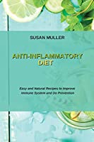 Anti-Inflammatory Diet: Easy and Natural Recipes to Improve Immune System and Do Prevention