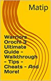 Warriors Orochi 3 Ultimate Guide - Walkthrough - Tips - Cheats - And...
