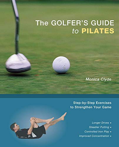 The Golfer\'s Guide to Pilates: Step-by-Step Exercises to Strengthen Your Game (English Edition)