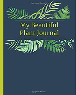 My Beautiful Plant Journal: 110 Pages for Notes on Watering, Fertilizing, and Enjoying 27 House Plants
