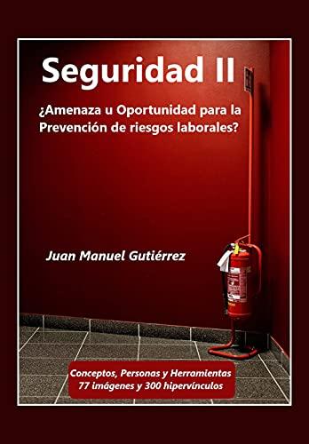 SEGURIDAD II: ¿Amenaza u Oportunidad para la Prevención de riesgos laborales? (Spanish Edition)