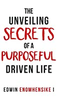 The Unveiling Secrets of a Purposeful Driven Life