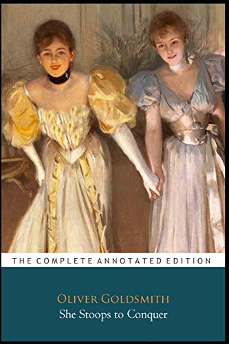 """She Stoops To Conquer """"Annotated Classic Edition"""""""