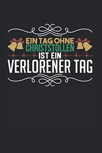 Ein Tag Ohne Christstollen: Christstollen & Weihnachtsmarkt Notizbuch 6\'x9\' Thüringer Geschenk Für Marzipanstollen & Weihnachtsstollen