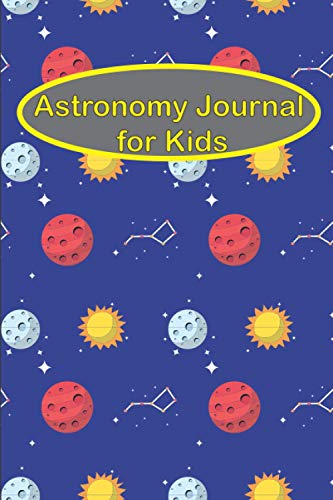 Astronomy Journal For Kids: A Fun Astronomy Observation Logbook To Keep Record Of Time, GPS And More..| Great Gift Idea For Astrophile,Kids