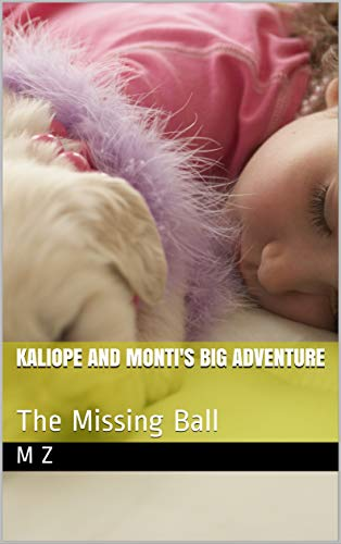 Kaliope and Monti's Big Adventure: The Missing Ball (Kaliope and Monti's Big Adventures Book 1) (English Edition)