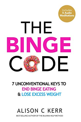 The Binge Code: 7 Unconventional Keys to End Binge Eating & Lose Excess Weight