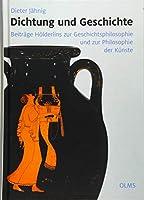 Dichtung und Geschichte: Beitraege Hoelderlins zur Geschichtsphilosophie und zur Philosophie der Kuenste. Herausgegeben von Dieter Rahn.