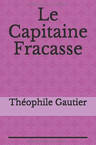 Le Capitaine Fracasse: un roman de cape et d'épée de Théophile Gautier, paru en 1863, qui a fait l'objet de nombreuses adaptations à la scène, à la télévision et au cinéma.