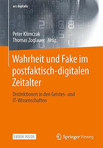 Wahrheit und Fake im postfaktisch-digitalen Zeitalter: Distinktionen in den Geistes- und IT-Wissensc