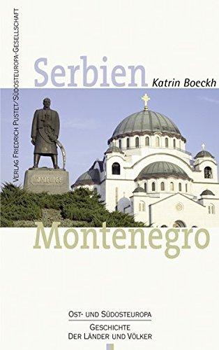 Serbien. Montenegro: Geschichte und Gegenwart (Ost- und Südosteuropa: Geschichte der Länder und Völker)
