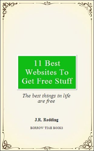 11 Best Websites to Get Free Stuff - Secret Sites on the Internet that will Get you Freebies - Borrow Time Books (English Edition)