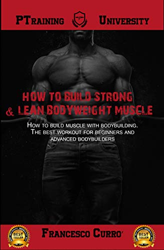 How to build strong & lean bodyweight muscle: How to build muscle with bodybuilding. The best workout for beginners and advanced bodybuilders