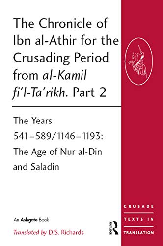 The Chronicle of Ibn al-Athir for the Crusading Period from al-Kamil fi'l-Ta'rikh. Part 2: The Years 541–589/1146–1193: The Age of Nur al-Din and Saladin ... in Translation Book 15) (English Edition)