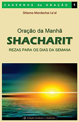 Oração da Manhã - Shacharit: Rezas para os dias da semana: Volume 1 (Cadernos de Ora??o)
