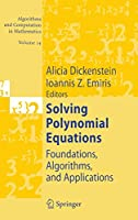 Solving Polynomial Equations: Foundations, Algorithms, and Applications (Algorithms and Computation in Mathematics (14))
