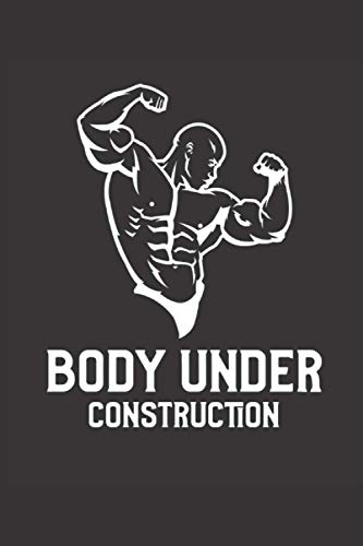 Body Under Construction: Fitness Journal 200 Pages GYM Planner Log Book 6x9 Notebook A5 Gifts For Fitness Gym Lovers