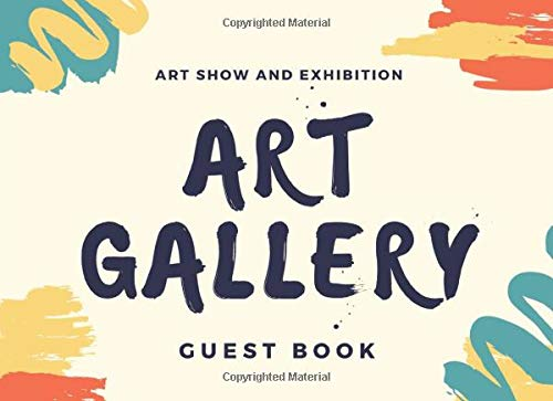 Compare Textbook Prices for Art and Exhibition Art Gallery Guest Book: Capture Your Art Show's or Gallery Visitors, Guests and Friends Thoughts to Write In Comments & Best ... for Event   100 pages   8.25 x 6 Size  ISBN 9781706594635 by Publishing, Artist