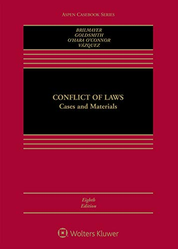 Compare Textbook Prices for Conflict of Laws: Cases and Materials Aspen Casebook 8 Edition ISBN 9781454899563 by Brilmayer, Lea,Goldsmith, Jack,O'Connor, Erin O'Hara,Vázquez, Carlos M.