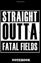 "Notebook: Straight Outta Fatal Fields , Journal for Writing, College Ruled Size 6"" x 9"", 110 Pages"
