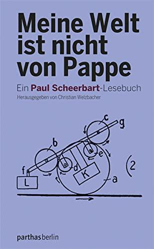 Meine Welt ist nicht von Pappe: Ein Paul Scheerbart-Lesebuch