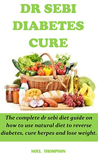 DR SEBI DIABETES CURE: The complete dr sebi diet guide on how to use natural diet to reverse diabetes, cure herpes and lose weight.